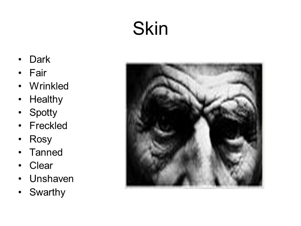 Skin Dark Fair Wrinkled Healthy Spotty Freckled Rosy Tanned Clear Unshaven Swarthy