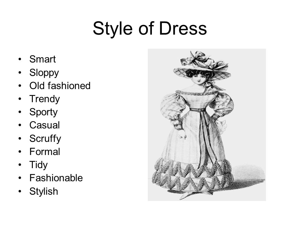 Style of Dress Smart Sloppy Old fashioned Trendy Sporty Casual Scruffy Formal Tidy Fashionable Stylish