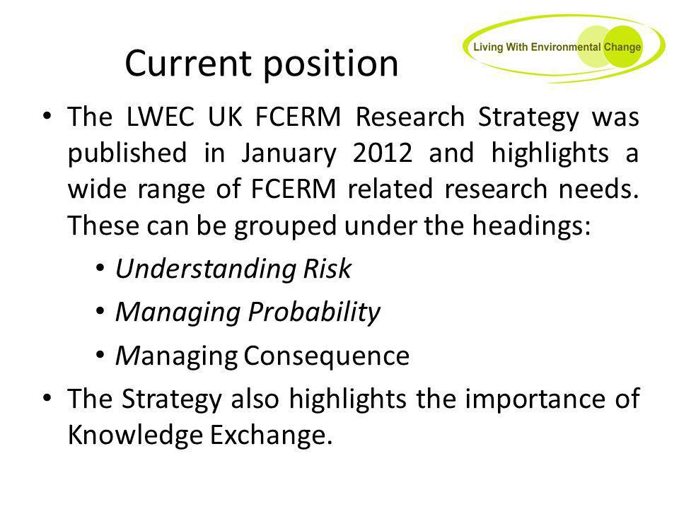 Current position The LWEC UK FCERM Research Strategy was published in January 2012 and highlights a wide range of FCERM related research needs.