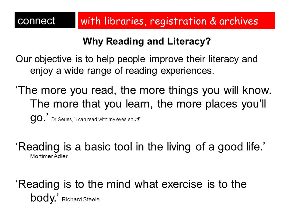with libraries, registration & archives connect Why Reading and Literacy? Our objective is to help people improve their literacy and enjoy a wide rang