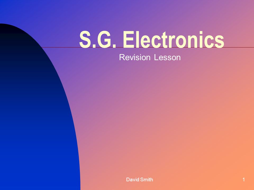 David Smith1 S.G. Electronics Revision Lesson