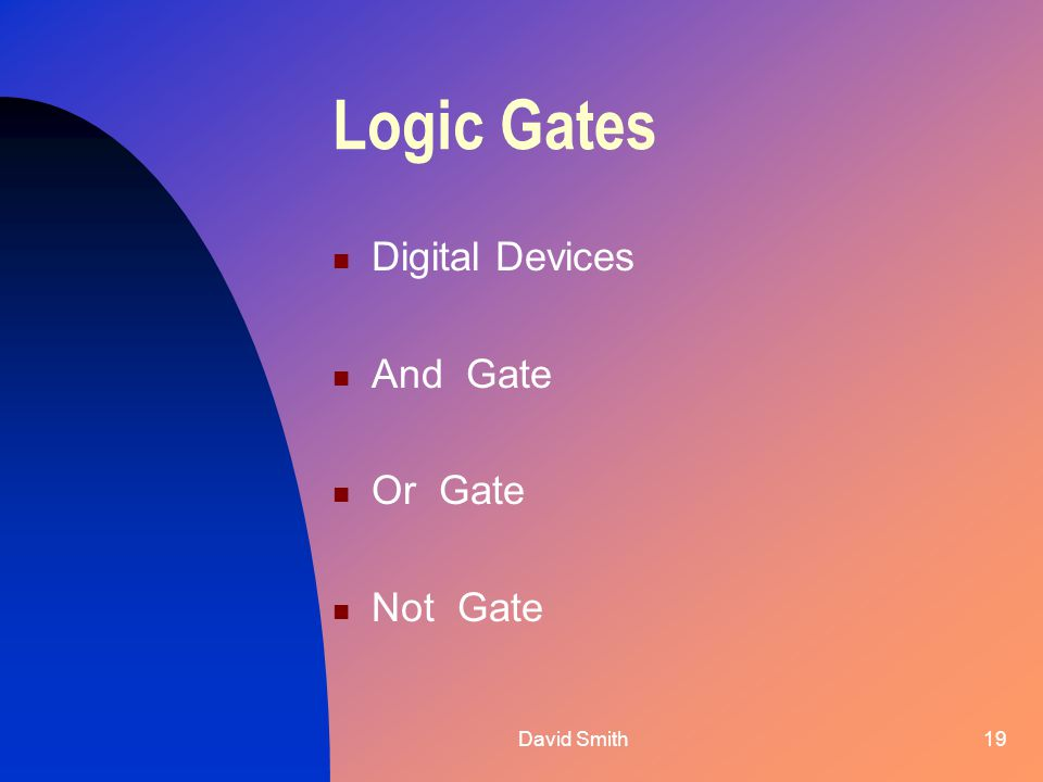 David Smith19 Logic Gates Digital Devices And Gate Or Gate Not Gate