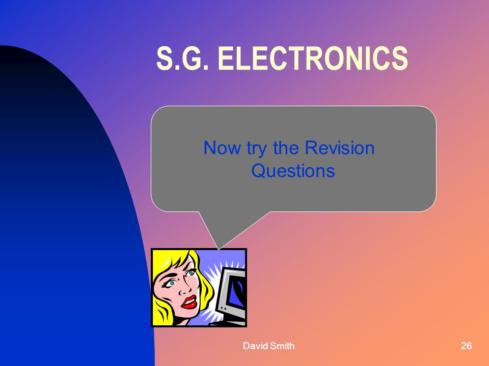 David Smith26 S.G. ELECTRONICS Now try the Revision Questions