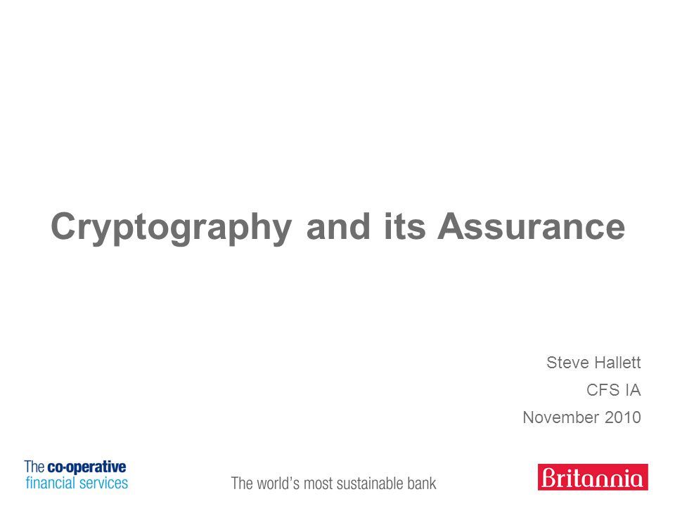 Cryptography and its Assurance Steve Hallett CFS IA November 2010