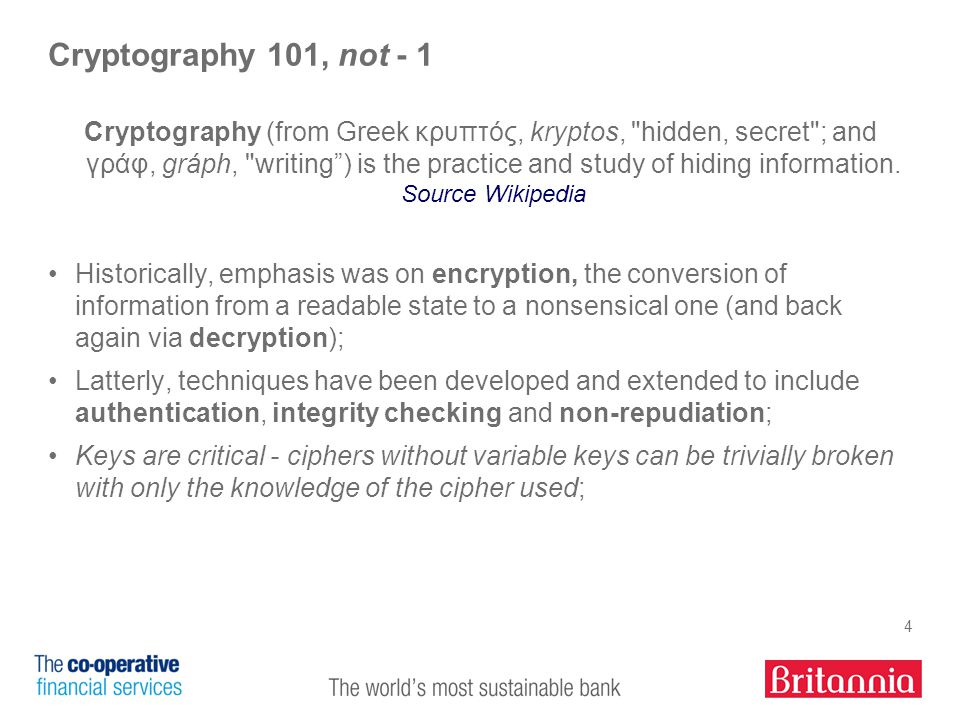 4 Cryptography 101, not - 1 Cryptography (from Greek κρυπτός, kryptos, hidden, secret ; and γράφ, gráph, writing ) is the practice and study of hiding information.