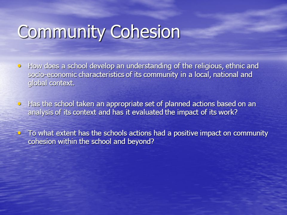 Community Cohesion How does a school develop an understanding of the religious, ethnic and socio-economic characteristics of its community in a local,