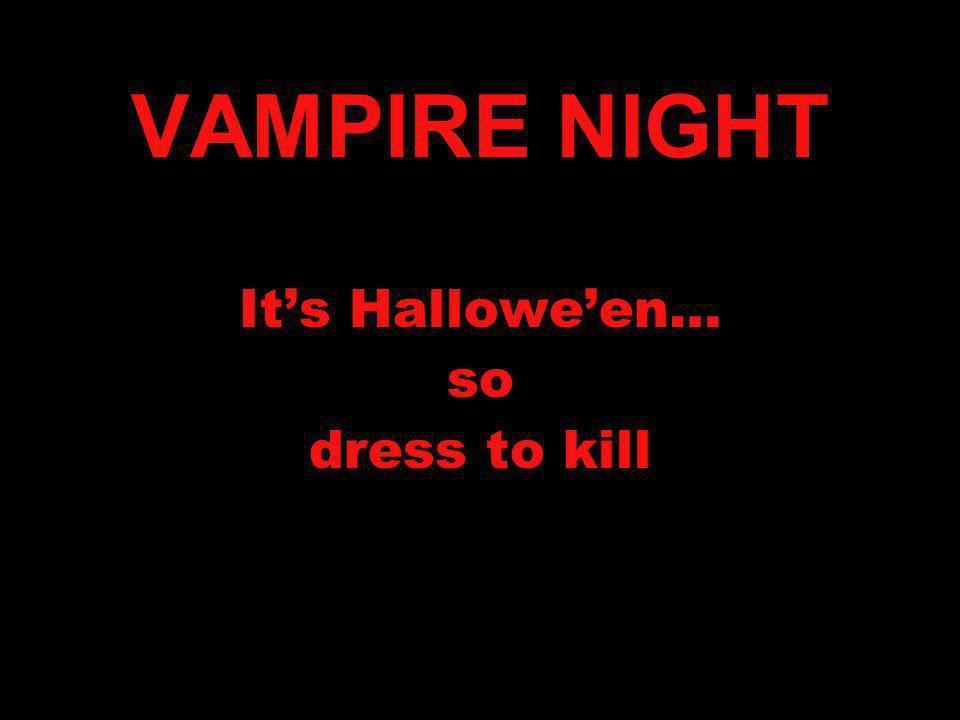 It's Hallowe'en… so dress to kill