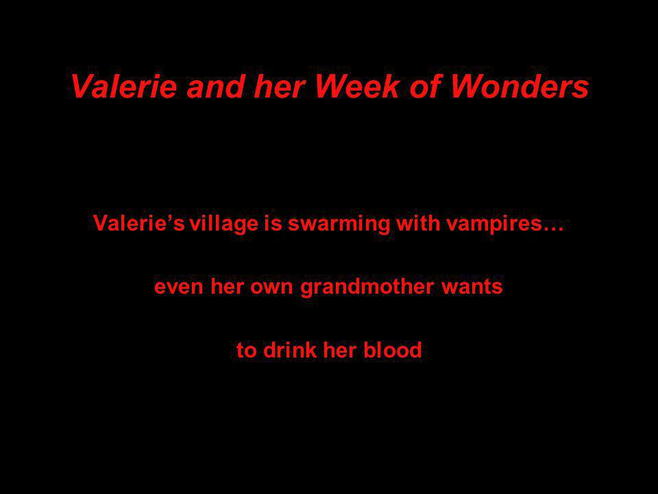 Valerie and her Week of Wonders Valerie's village is swarming with vampires… even her own grandmother wants to drink her blood