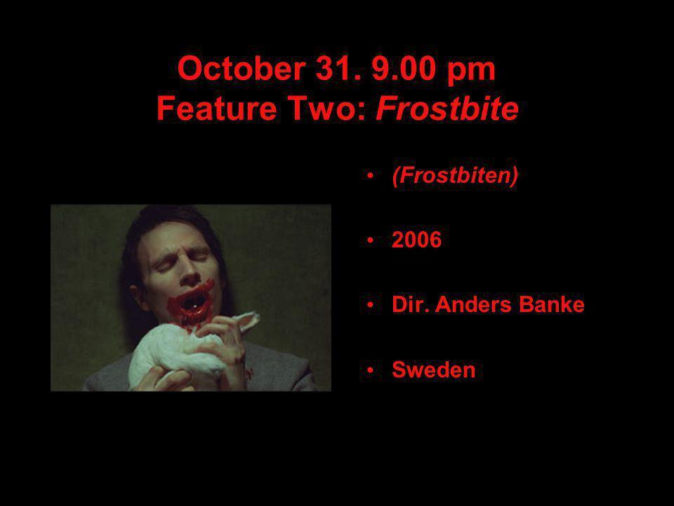 October 31. 9.00 pm Feature Two: Frostbite (Frostbiten) 2006 Dir. Anders Banke Sweden