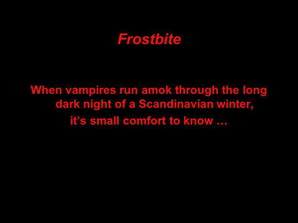 Frostbite When vampires run amok through the long dark night of a Scandinavian winter, it's small comfort to know …
