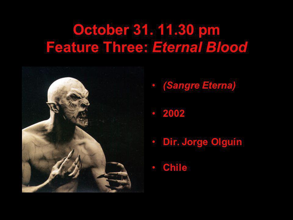 October 31. 11.30 pm Feature Three: Eternal Blood (Sangre Eterna) 2002 Dir. Jorge Olguín Chile