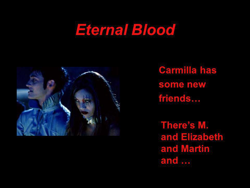 Eternal Blood Carmilla has some new friends… There's M. and Elizabeth and Martin and …