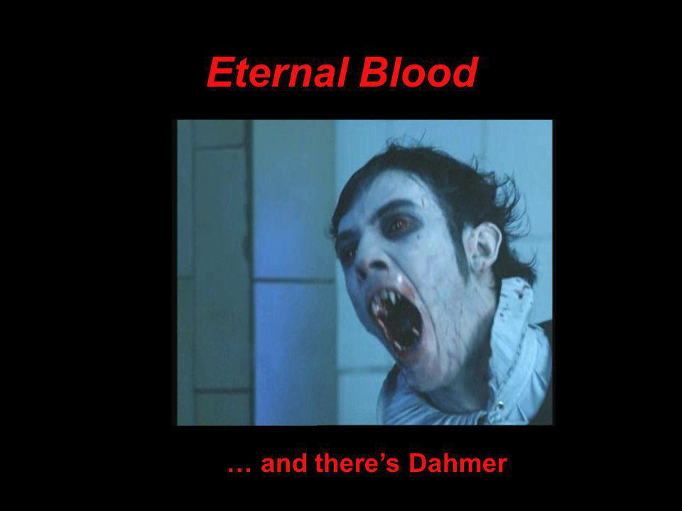 Eternal Blood … and there's Dahmer
