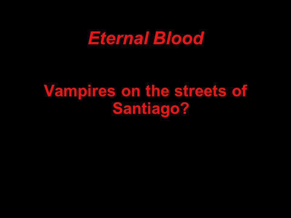 Eternal Blood Vampires on the streets of Santiago