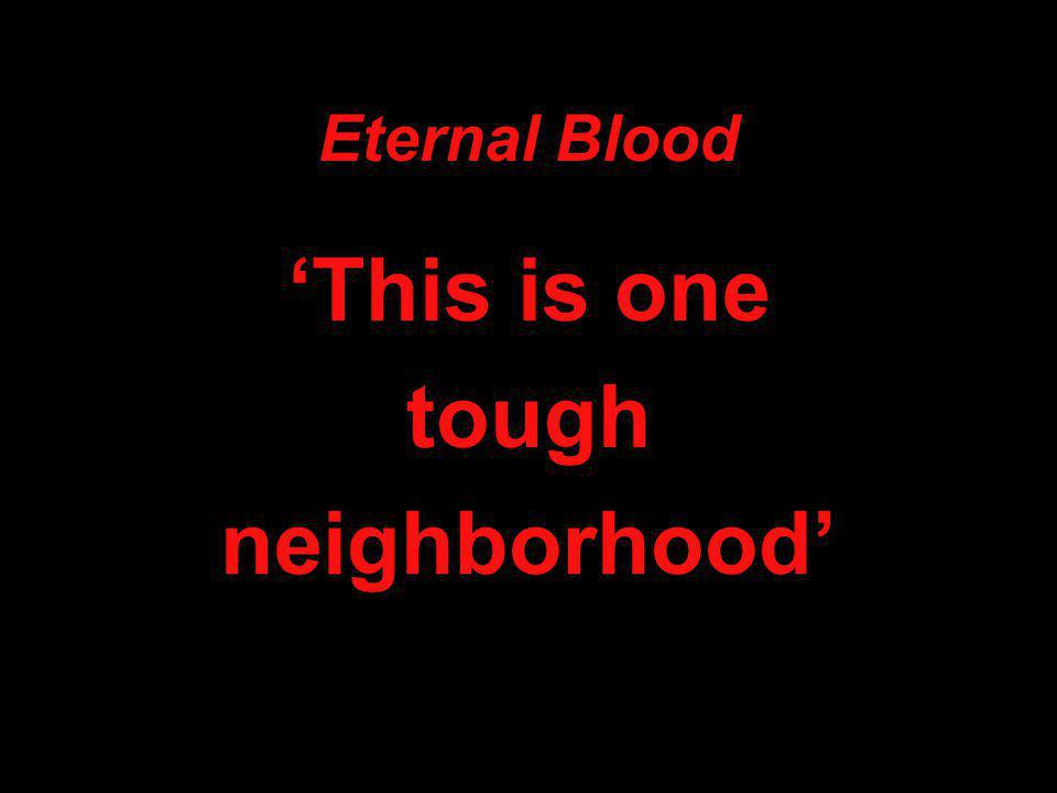 Eternal Blood 'This is one tough neighborhood'
