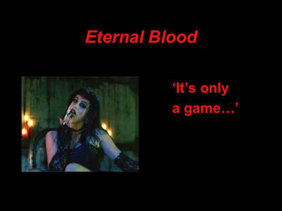 Eternal Blood 'It's only a game…'