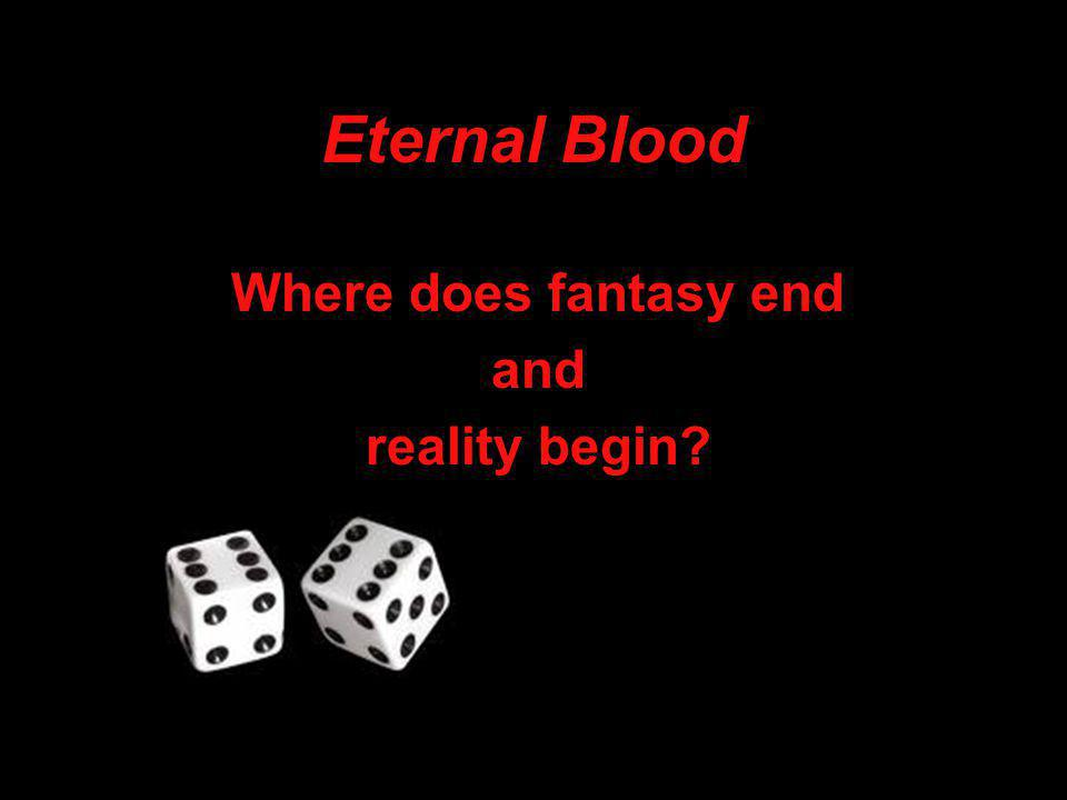 Eternal Blood Where does fantasy end and reality begin?