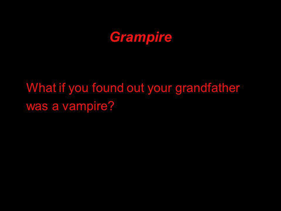 Grampire What if you found out your grandfather was a vampire?