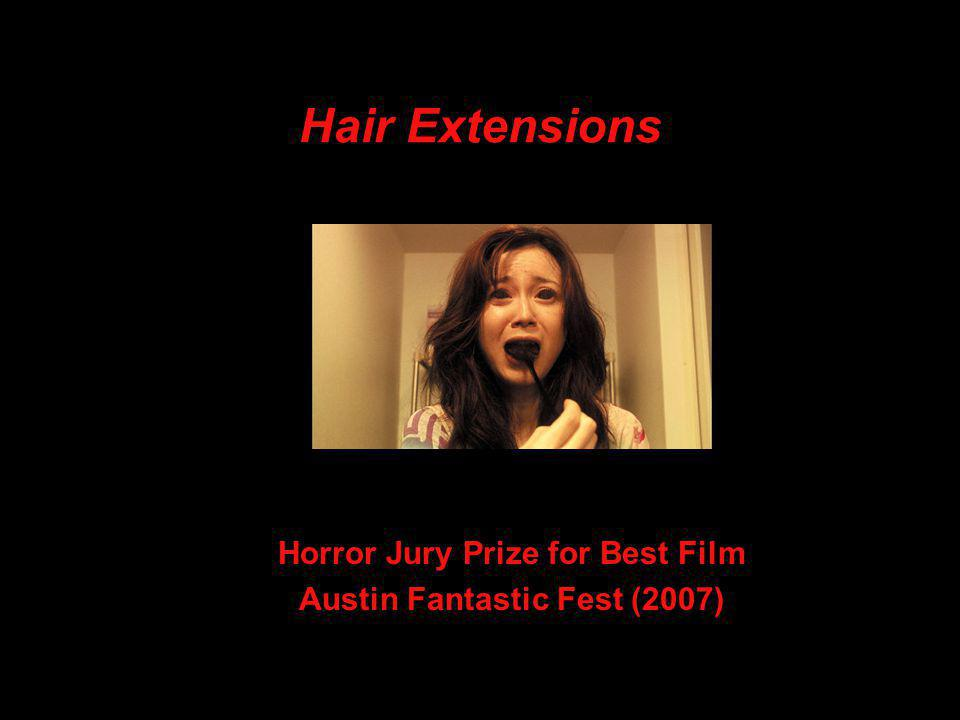 Hair Extensions Horror Jury Prize for Best Film Austin Fantastic Fest (2007)