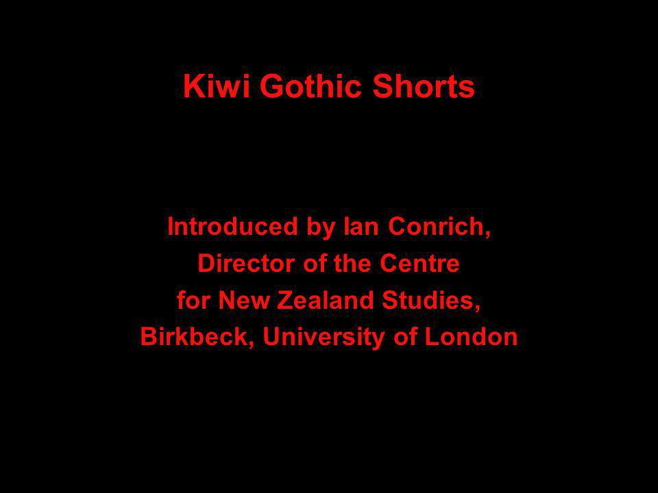 Kiwi Gothic Shorts Introduced by Ian Conrich, Director of the Centre for New Zealand Studies, Birkbeck, University of London