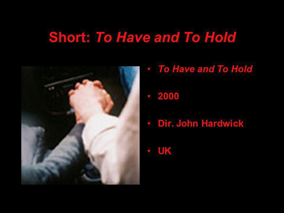 Short: To Have and To Hold To Have and To Hold 2000 Dir. John Hardwick UK