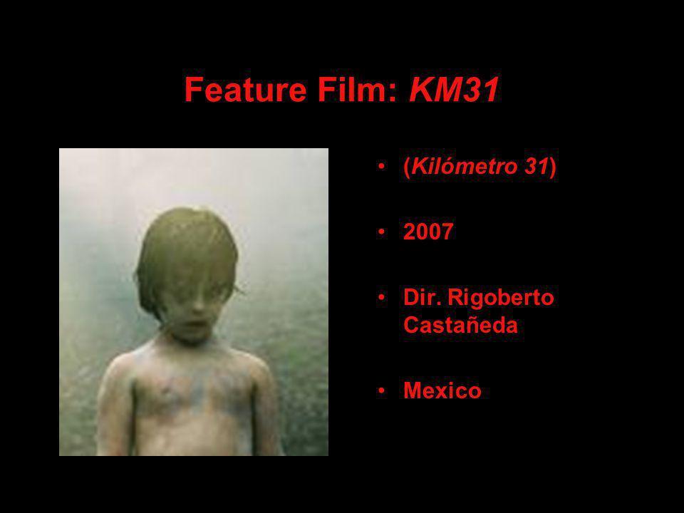 Feature Film: KM31 (Kilómetro 31) 2007 Dir. Rigoberto Castañeda Mexico