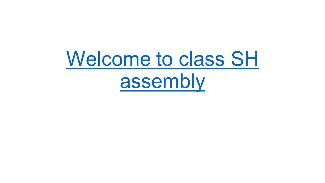 Welcome to class SH assembly
