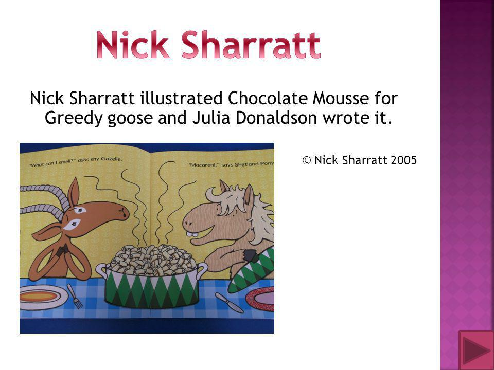 Nick Sharratt illustrated Chocolate Mousse for Greedy goose and Julia Donaldson wrote it. © Nick Sharratt 2005