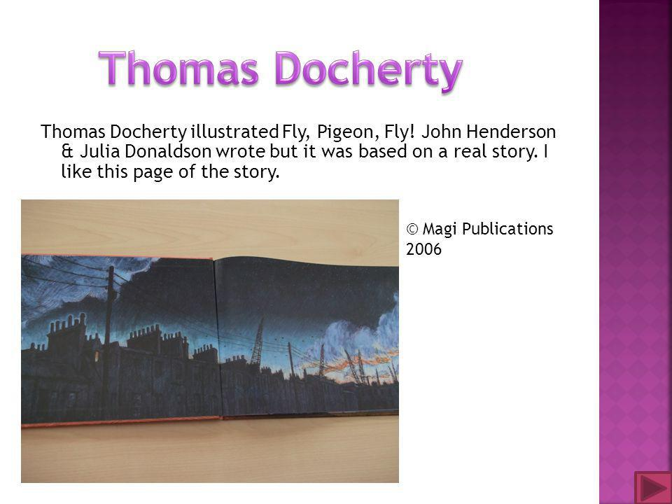 Thomas Docherty illustrated Fly, Pigeon, Fly! John Henderson & Julia Donaldson wrote but it was based on a real story. I like this page of the story.