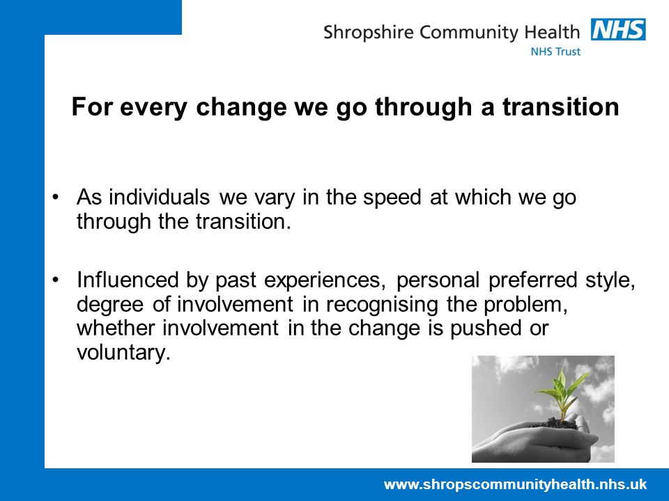 For every change we go through a transition As individuals we vary in the speed at which we go through the transition.