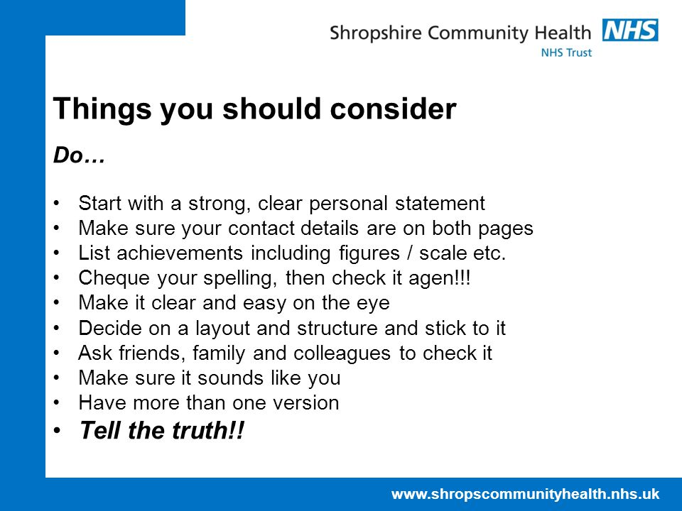 www.shropscommunityhealth.nhs.uk Things you should consider Do… Start with a strong, clear personal statement Make sure your contact details are on both pages List achievements including figures / scale etc.