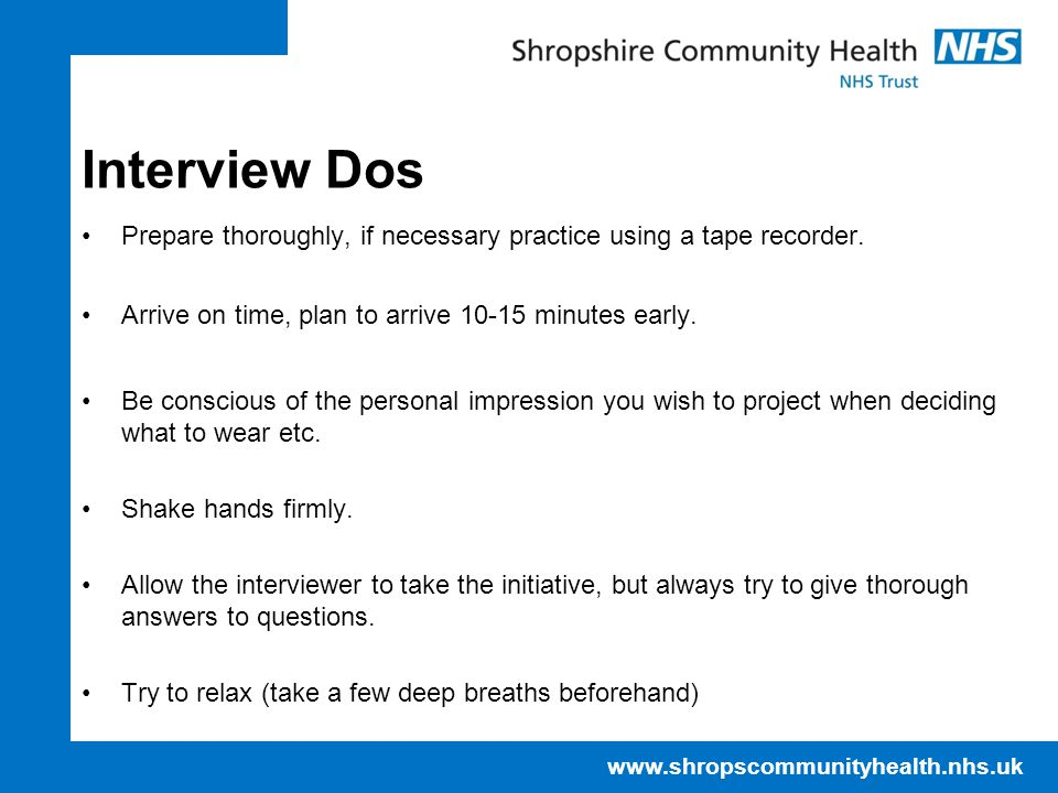 www.shropscommunityhealth.nhs.uk Interview Dos Prepare thoroughly, if necessary practice using a tape recorder.