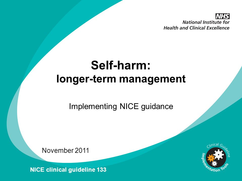 Self-harm: longer-term management Implementing NICE guidance November 2011 NICE clinical guideline 133
