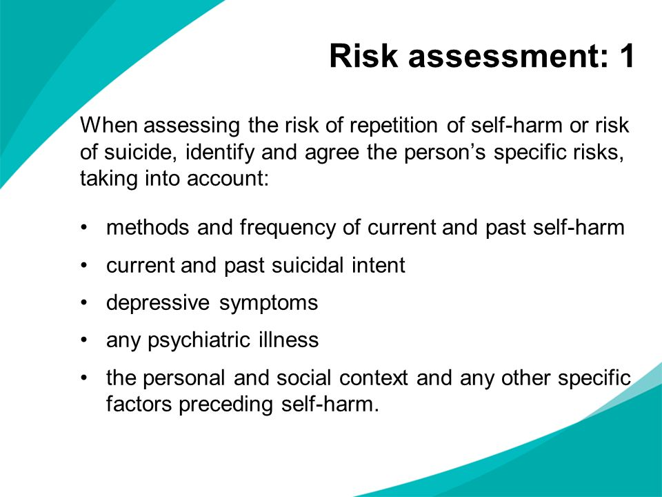 When assessing the risk of repetition of self-harm or risk of suicide, identify and agree the person's specific risks, taking into account: methods an