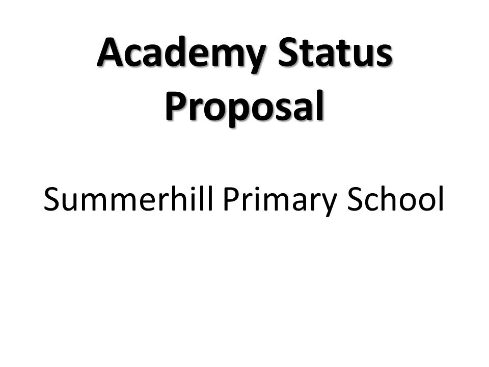 Academy Status Proposal Summerhill Primary School