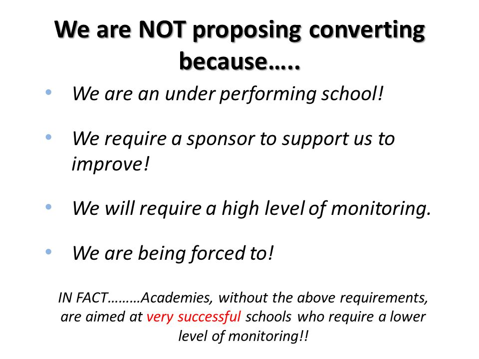 We are NOT proposing converting because….. We are an under performing school.