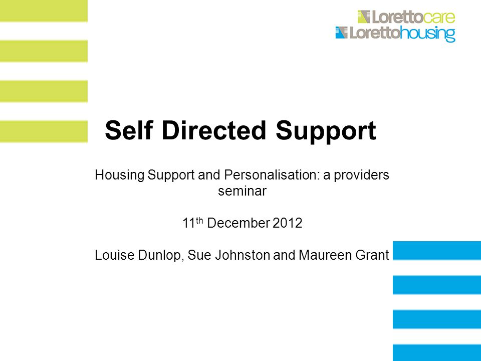 Self Directed Support Housing Support and Personalisation: a providers seminar 11 th December 2012 Louise Dunlop, Sue Johnston and Maureen Grant