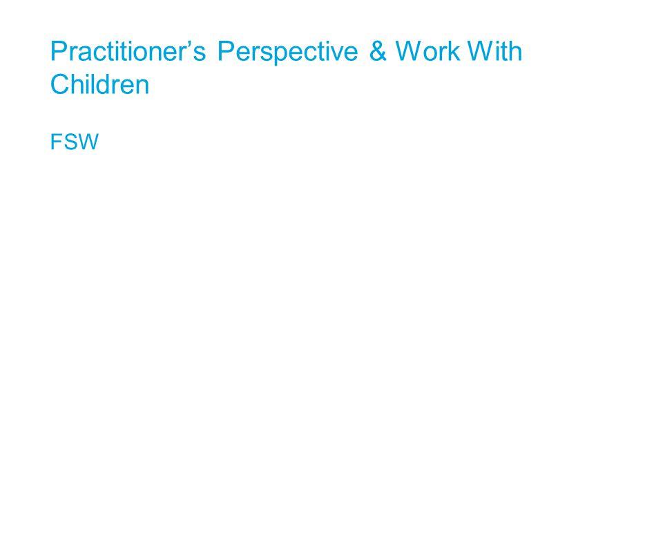 Practitioner's Perspective & Work With Children FSW