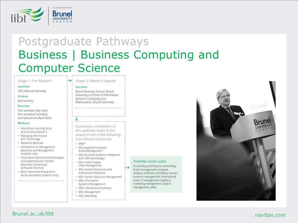navitas.com Brunel.ac.uk/libt Postgraduate Pathways Business   Business Computing and Computer Science