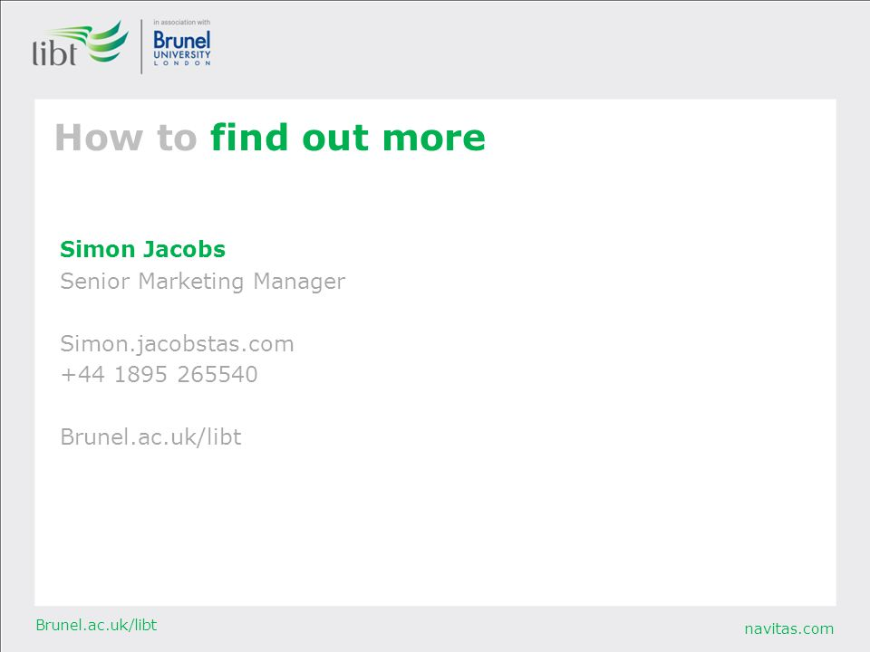 navitas.com Brunel.ac.uk/libt How to find out more Simon Jacobs Senior Marketing Manager Simon.jacobstas.com +44 1895 265540 Brunel.ac.uk/libt
