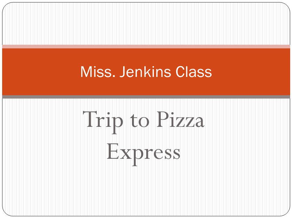 Trip to Pizza Express Miss. Jenkins Class