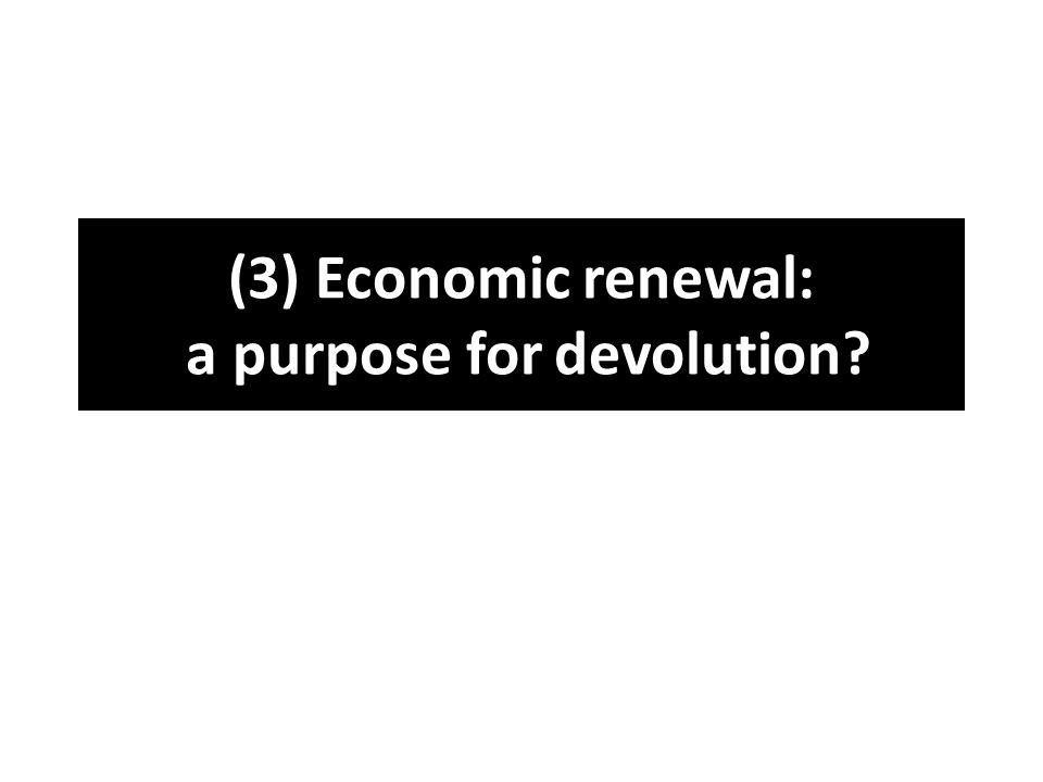 (3) Economic renewal: a purpose for devolution?
