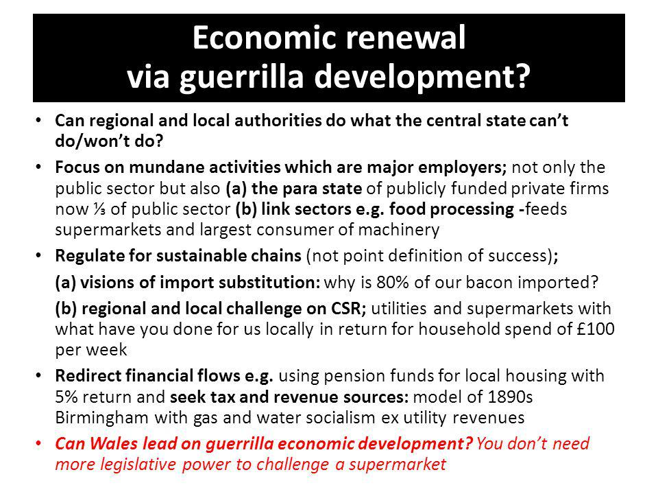 Economic renewal via guerrilla development? Can regional and local authorities do what the central state can't do/won't do? Focus on mundane activitie