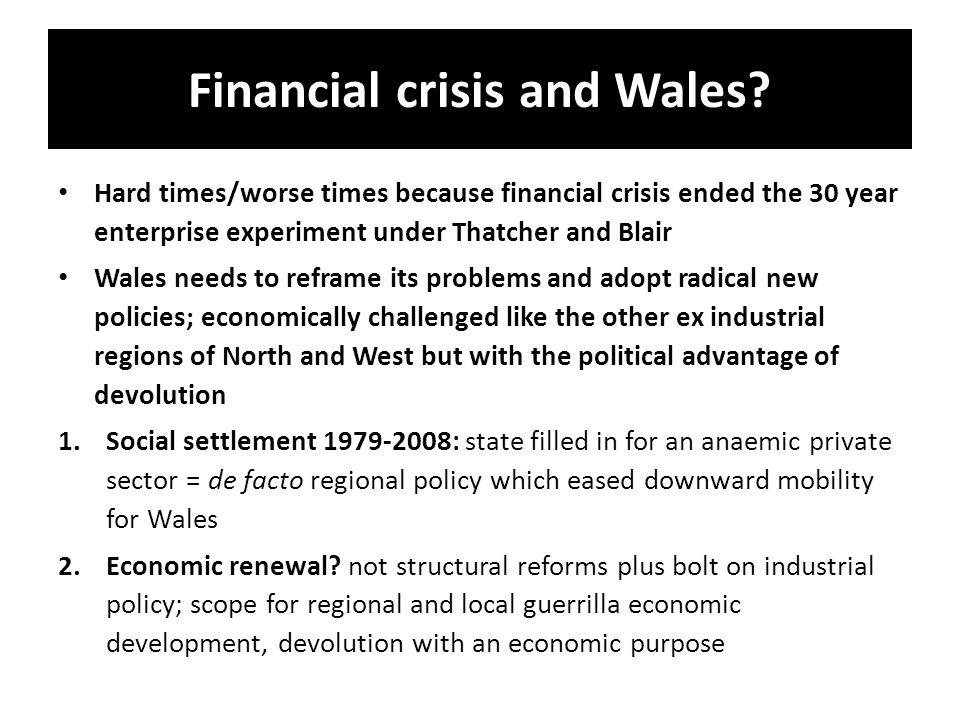 Financial crisis and Wales.