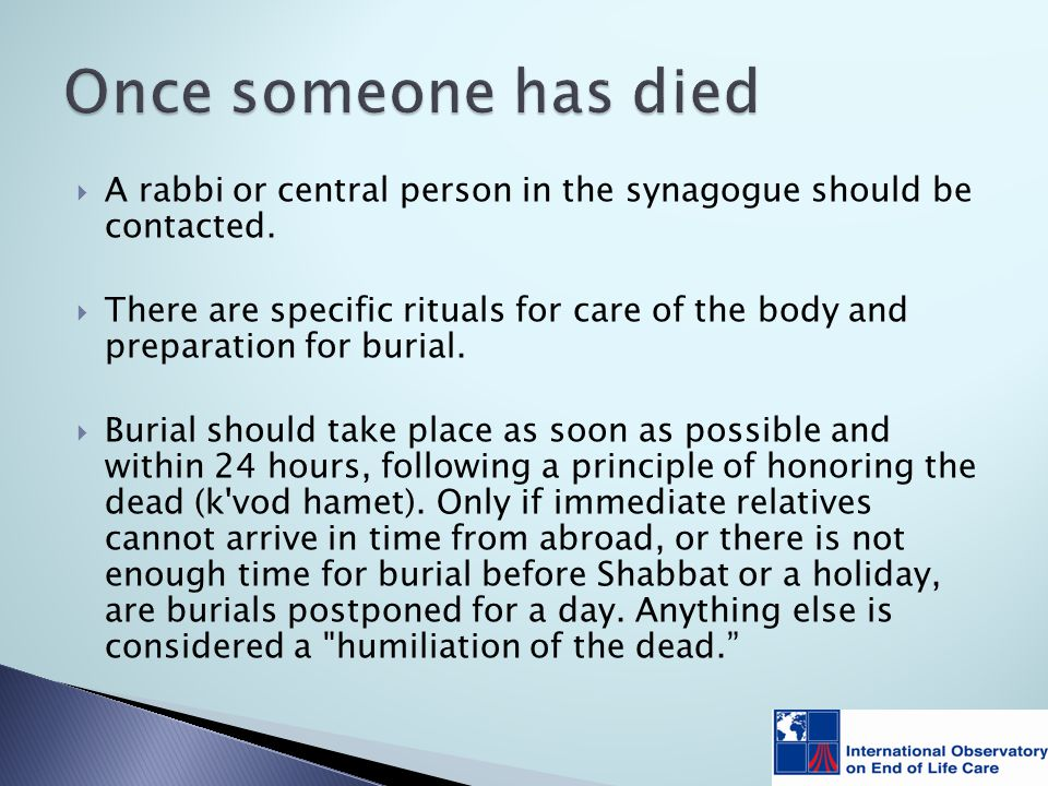  A rabbi or central person in the synagogue should be contacted.