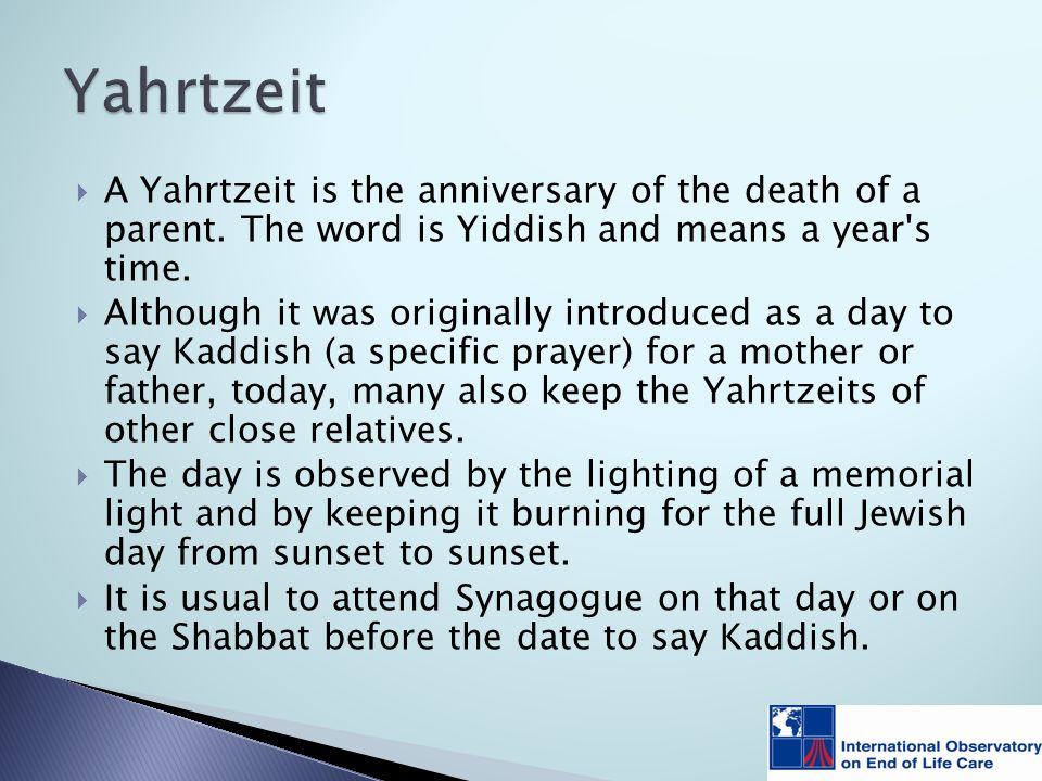 A Yahrtzeit is the anniversary of the death of a parent.