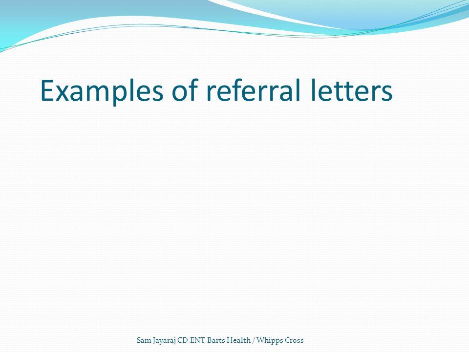 Examples of referral letters Sam Jayaraj CD ENT Barts Health / Whipps Cross