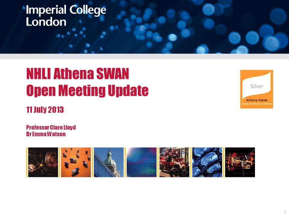 Imperial College Londonsdfgafgafga 1 NHLI Athena SWAN Open Meeting Update 11 July 2013 Professor Clare Lloyd Dr Emma Watson