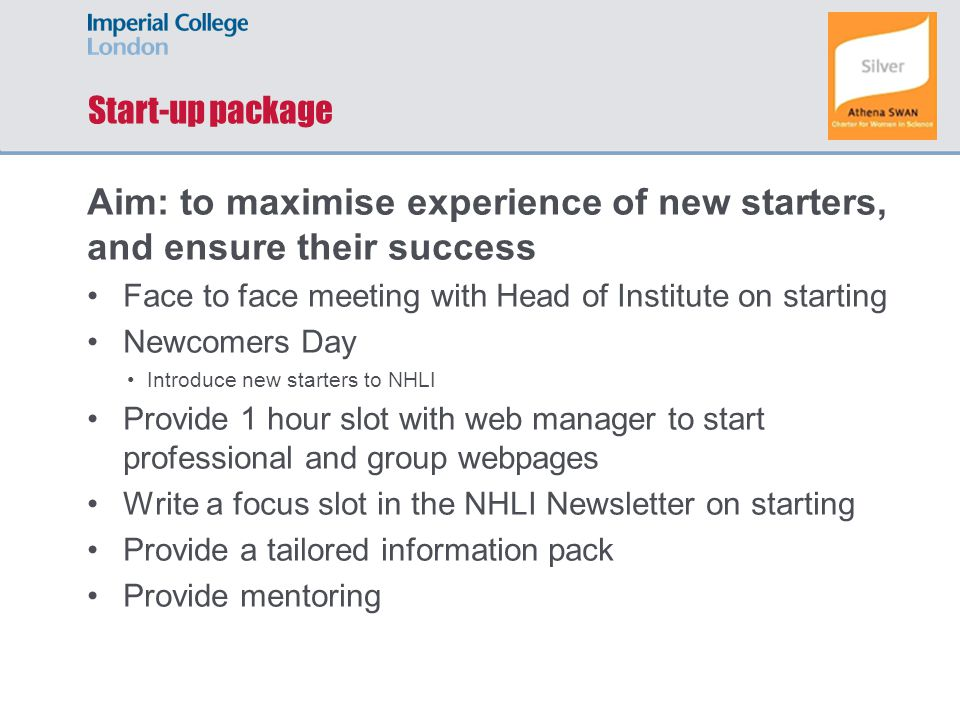 Start-up package Aim: to maximise experience of new starters, and ensure their success Face to face meeting with Head of Institute on starting Newcome