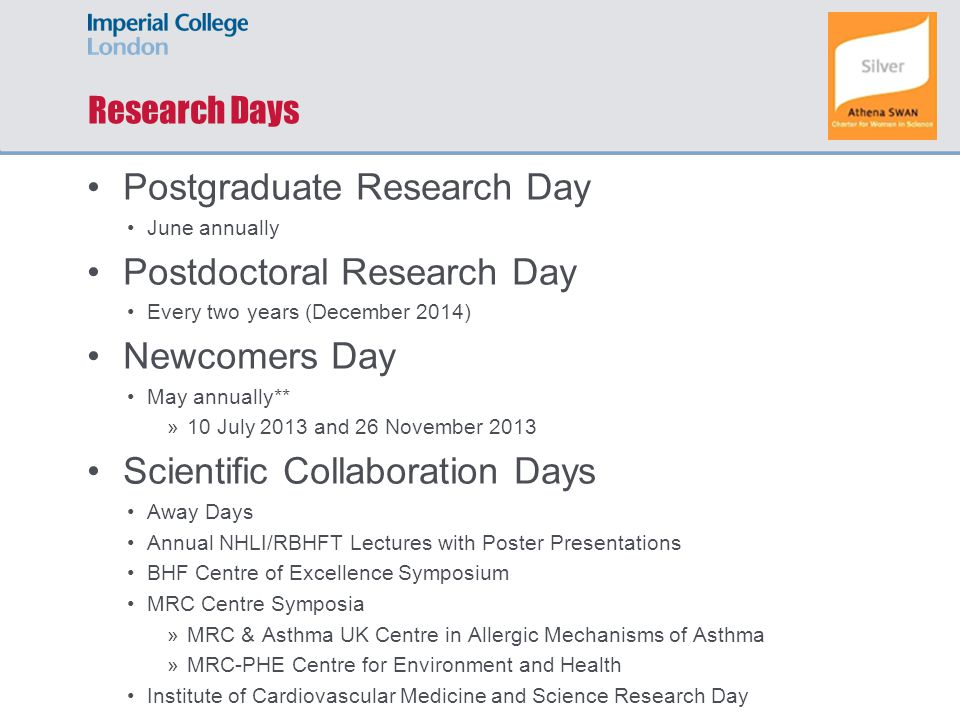 Postgraduate Research Day June annually Postdoctoral Research Day Every two years (December 2014) Newcomers Day May annually** »10 July 2013 and 26 No